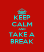 KEEP CALM AND TAKE A BREAK - Personalised Poster A4 size