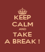 KEEP CALM AND TAKE A BREAK ! - Personalised Poster A4 size
