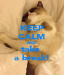 KEEP CALM AND take  a break! - Personalised Poster A4 size