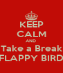 KEEP CALM AND  Take a Break FLAPPY BIRD - Personalised Poster A4 size