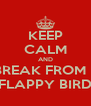 KEEP CALM AND TAKE A BREAK FROM PLAYING FLAPPY BIRD - Personalised Poster A4 size