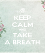 KEEP CALM AND TAKE A BREATH - Personalised Poster A4 size
