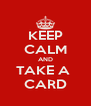 KEEP CALM AND TAKE A  CARD - Personalised Poster A4 size