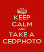 KEEP CALM AND TAKE A CEDPHOTO - Personalised Poster A4 size
