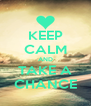 KEEP CALM AND TAKE A CHANCE - Personalised Poster A4 size