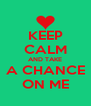 KEEP CALM AND TAKE A CHANCE ON ME - Personalised Poster A4 size