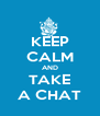 KEEP CALM AND TAKE A CHAT - Personalised Poster A4 size
