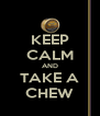 KEEP CALM AND TAKE A CHEW - Personalised Poster A4 size