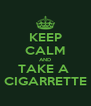 KEEP CALM AND TAKE A  CIGARRETTE - Personalised Poster A4 size