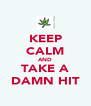 KEEP CALM AND TAKE A DAMN HIT - Personalised Poster A4 size
