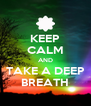 KEEP CALM AND TAKE A DEEP BREATH - Personalised Poster A4 size