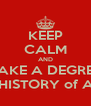 KEEP CALM AND TAKE A DEGREE IN HISTORY of ART - Personalised Poster A4 size