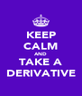 KEEP CALM AND TAKE A DERIVATIVE - Personalised Poster A4 size