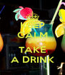 KEEP CALM and TAKE A DRINK - Personalised Poster A4 size