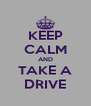 KEEP CALM AND TAKE A DRIVE - Personalised Poster A4 size