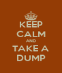 KEEP CALM AND TAKE A DUMP - Personalised Poster A4 size