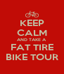 KEEP CALM AND TAKE A FAT TIRE BIKE TOUR - Personalised Poster A4 size