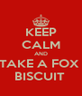 KEEP CALM AND TAKE A FOX  BISCUIT  - Personalised Poster A4 size