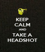 KEEP CALM AND TAKE A HEADSHOT - Personalised Poster A4 size