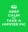 KEEP CALM AND TAKE A HIPSTER PIC - Personalised Poster A4 size