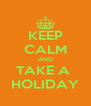 KEEP CALM AND TAKE A  HOLIDAY - Personalised Poster A4 size