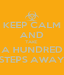 KEEP CALM AND TAKE  A HUNDRED STEPS AWAY - Personalised Poster A4 size