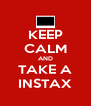 KEEP CALM AND TAKE A INSTAX - Personalised Poster A4 size