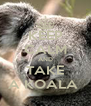 KEEP CALM AND TAKE A KOALA  - Personalised Poster A4 size