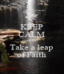 KEEP CALM AND Take a leap of Faith - Personalised Poster A4 size