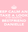 KEEP CALM AND TAKE A LOOK AT MY BEAUTIFUL BESTFRIEND DANIELLE - Personalised Poster A4 size