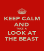 KEEP CALM AND TAKE A LOOK AT THE BEAST - Personalised Poster A4 size