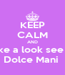 KEEP CALM AND take a look see at Dolce Mani  - Personalised Poster A4 size