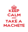 KEEP CALM AND TAKE A MACHETE - Personalised Poster A4 size