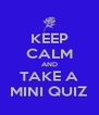 KEEP CALM AND TAKE A MINI QUIZ - Personalised Poster A4 size