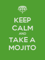 KEEP CALM AND TAKE A MOJITO - Personalised Poster A4 size