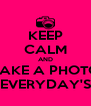 KEEP CALM AND TAKE A PHOTO EVERYDAY'S - Personalised Poster A4 size