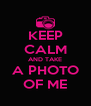 KEEP CALM AND TAKE A PHOTO OF ME - Personalised Poster A4 size