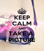 KEEP CALM AND TAKE A  PICTURE - Personalised Poster A4 size