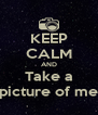 KEEP CALM AND Take a picture of me - Personalised Poster A4 size