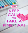 KEEP CALM AND TAKE A PINK TAXI - Personalised Poster A4 size