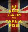 KEEP CALM AND TAKE A PISS! - Personalised Poster A4 size