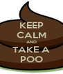 KEEP CALM AND TAKE A POO - Personalised Poster A4 size