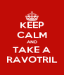 KEEP CALM AND TAKE A RAVOTRIL - Personalised Poster A4 size