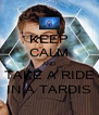 KEEP CALM AND TAKE A RIDE IN A TARDIS - Personalised Poster A4 size