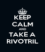 KEEP CALM AND TAKE A RIVOTRIL - Personalised Poster A4 size