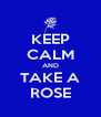 KEEP CALM AND TAKE A ROSE - Personalised Poster A4 size
