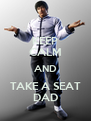 KEEP CALM AND TAKE A SEAT DAD - Personalised Poster A4 size