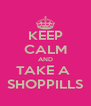 KEEP CALM AND TAKE A  SHOPPILLS - Personalised Poster A4 size