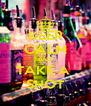 KEEP CALM AND TAKE A  SHOT - Personalised Poster A4 size