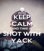 KEEP CALM AND TAKE A SHOT WITH YACK - Personalised Poster A4 size